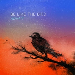 Cover image of the album Be Like the Bird by Advait