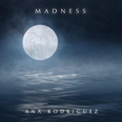Cover image of the album Madness (single) by Ana Rodriguez