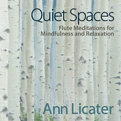 Cover image of the album Quiet Spaces: Flute Meditations for Mindfulness and Relaxation by Ann Licater