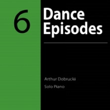 Cover image of the album 6 Dance Episodes by Arthur Dobrucki
