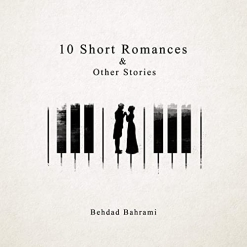 Cover image of the album 10 Short Romances & Other Stories by Behdad Bahrami