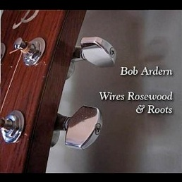 Cover image of the album Wires Rosewood & Roots by Bob Ardern