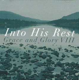 Cover image of the album Into His Rest: Grace and Glory VIII by Bob Baker