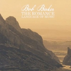 Cover image of the album The Romance Language of Music by Bob Baker