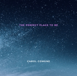 Cover image of the album The Perfect Place To Be by Carol Comune