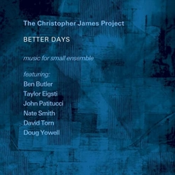 Cover image of the album Better Days: Music For Small Ensemble by Christopher James