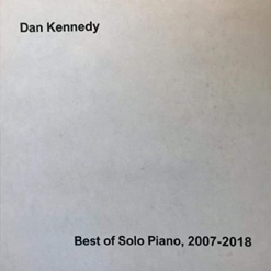 Cover image of the album Best of Solo Piano, 2007-2018 by Dan Kennedy