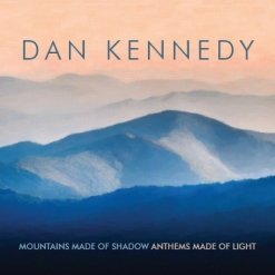 Cover image of the album Mountains Made of Shadow, Anthems Made of Light by Dan Kennedy