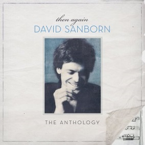 Cover image of the album Then Again: The David Sanborn Anthology by David Sanborn