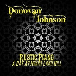 Cover image of the album Rustic Piano: A Day At Heart Land Hill by Donovan Johnson