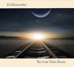 Cover image of the album The Late Train Home by Ed Blumenthal