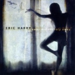 Cover image of the album Away Melancholy, Away by Eric Harry