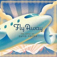 Cover image of the album Fly Away: The Songs of David Foster by Deepak Chopra, Kabir Sehgal, and Paul Avgerinos