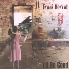 Cover image of the album I'll Be Good by Frank Horvat