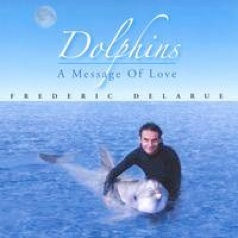 Cover image of the album Dolphins: A Message of Love by Frederic Delarue