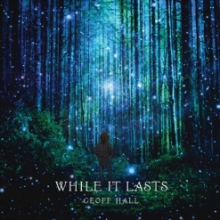 Cover image of the album While It Lasts by Geoff Hall