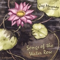 Cover image of the album Songs of the Water Rose by Greg Maroney