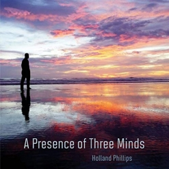Cover image of the album A Presence of Three Minds by Holland Phillips