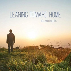 Cover image of the album Leaning Toward Home by Holland Phillips