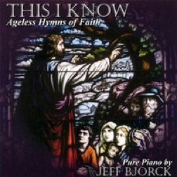 Cover image of the album This I Know: Ageless Hymns of Faith by Jeff Bjorck