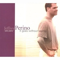 Cover image of the album It Goes Without Saying by Jeffrey Perino