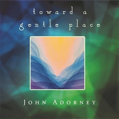 Cover image of the album Toward a Gentle Place by John Adorney