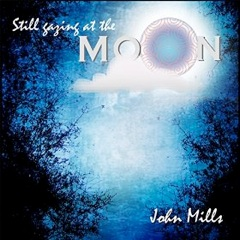 Cover image of the album Still Gazing at the Moon by John Mills