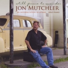 Cover image of the album Still Prone to Wander by Jon Mutchler