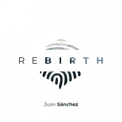 Cover image of the album Rebirth by Juan Sanchez