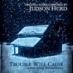 Cover image of the album Trouble Will Cause by Judson Hurd