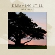 Cover image of the album Dreaming Still by Kathryn Kaye