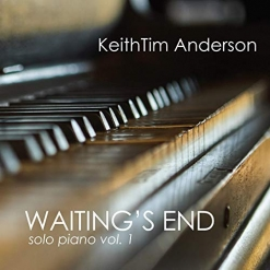 Cover image of the album Waiting's End, Solo Piano Vol. 1 by KeithTim Anderson