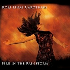Cover image of the album Fire in the Rainstorm by Kori Linae Carothers
