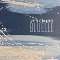 Cover image of the album Bluelle by Lawrence Lougheed