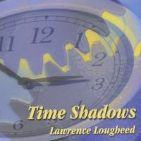 Cover image of the album Time Shadows by Lawrence Lougheed