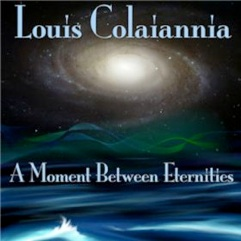 Cover image of the album A Moment Between Eternities by Louis Colaiannia
