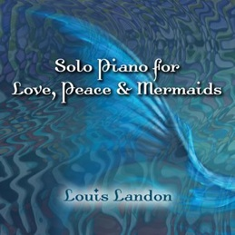 Cover image of the album Solo Piano for Love, Peace & Mermaids by Louis Landon