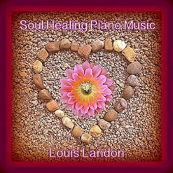 Cover image of the album Soul Healing Piano Music by Louis Landon