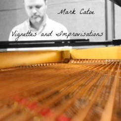 Cover image of the album Vignettes and Improvisations by Mark Catoe