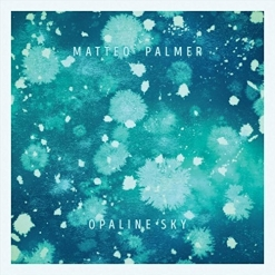 Cover image of the album Opaline Sky by Matteo Palmer