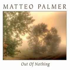 Cover image of the album Out of Nothing by Matteo Palmer