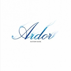 Cover image of the album Ardor by Matthew Mayer