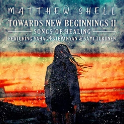Cover image of the album Towards New Beginnings 2: Songs of Healing by Matthew Shell