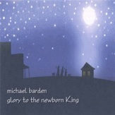 Cover image of the album Glory to the Newborn King by Michael Barden