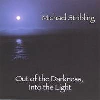 Cover image of the album Out of the Darkness, Into the Light by Michael Stribling