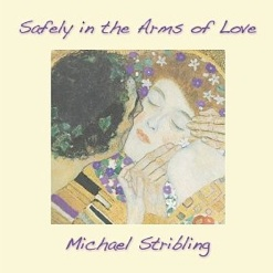 Cover image of the album Safely in the Arms of Love by Michael Stribling