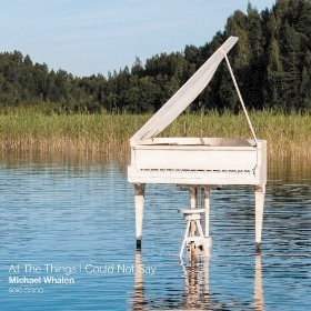 Cover image of the album All the Things I Could Not Say by Michael Whalen