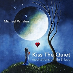 Cover image of the album Kiss The Quiet by Michael Whalen