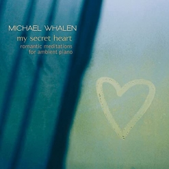 Cover image of the album My Secret Heart by Michael Whalen