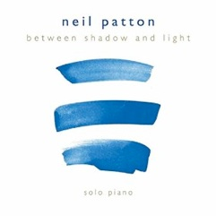 Cover image of the album Between Shadow and Light by Neil Patton